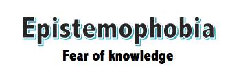 Epistemophobia